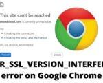 How Fix ERR_SSL_VERSION_INTERFERENCE error on Google Chrome? Read Here!