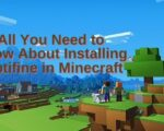 All You Need to Know About Installing Optifine in Minecraft