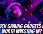 Which gaming gadgets are worth investing in?