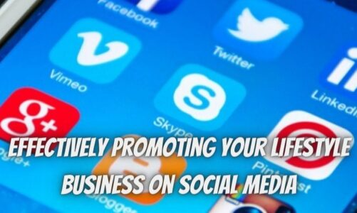 Effectively Promoting Your Lifestyle Business On Social Media