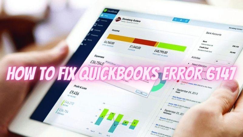 How To Fix QuickBooks Error 6147