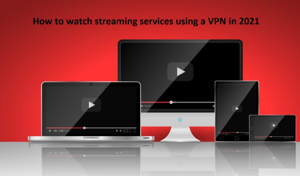 How to watch streaming services using a VPN in 2021